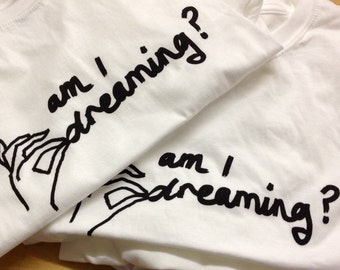 Pinch me - Am I dreaming hand printed t-shirt