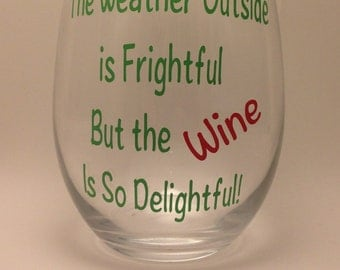 "Christmas Wine Glass - ""The Weather Outside is Frightful, But the Wine is so Delightful"" - 20oz. Wine Glass Set of 2 - Stemmed or Stemless"