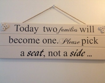 Handmade Wedding Plaque,' Today two families will become one, please pick a seat, not a side'