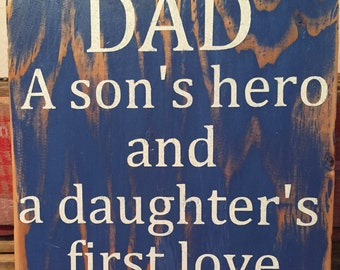Dad, a son's hero and a daughter's first love sign, handpainted, distressed, wooden rustic sign