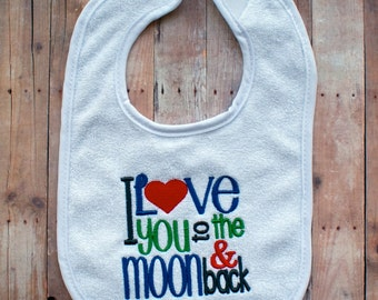 I Love You to the Moon and Back- Baby Bib- Embroidered Baby Bib- Handmade Baby Gift- Terry Cloth Bib- Custom Embroidery