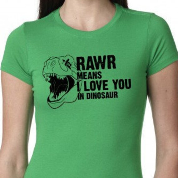 Womens Rawr Means I Love You T-Shirt funny by CrazyDogTshirts