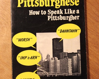 Pittsburghese; How to Speak Like a Pittsburgher, item #44