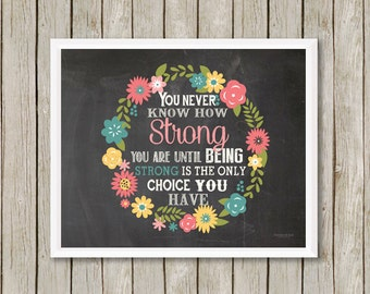Print, You Never Know How Strong You Are, Inspirational Quote -  Wall Art Print, Quote Art Print,