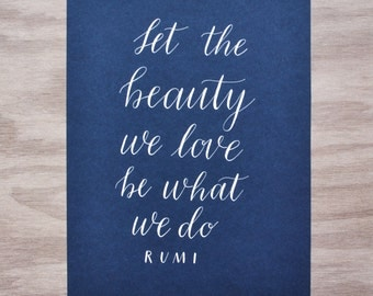 Let the beauty we love be what we do - Handwritten Calligraphy Print - 5 x 7, 8 x 10