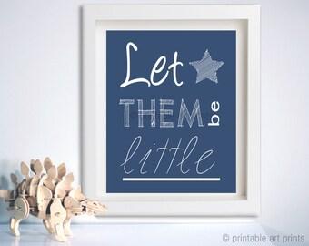 Let them be little art print, wall art, printables, instant download, nursery wall art, nursery art. navy blue nursery decor 5x7 8x10 11x14