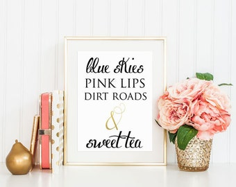 Metallic Gold 8x10 Blue Skies. Pink Lips. Dirt Roads and Sweet Tea inspirational digital download print