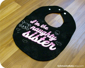 I'm The Naughty Sister Recycled T-shirt Baby Bib - Funny Baby Shower Gift for Girl