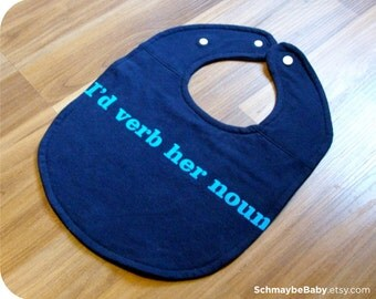 I'd Verb Her Noun Offensive Baby Bib, Recycled T-shirt, Funny Baby Shower Baby Boy Gift, OOAK