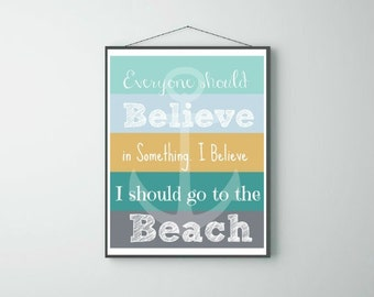 Everyone Should Believe in Something. I Believe I Should go to the Beach. Wall Print Download Happy Fun Instant Download