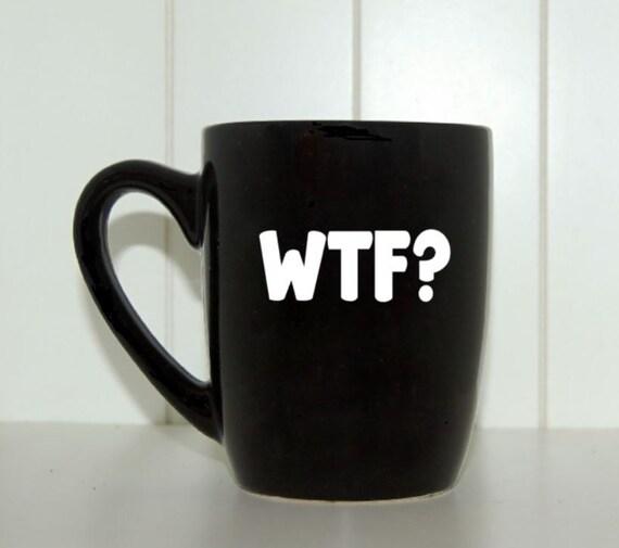 Wtf coffee mug f word coffee mug novelty mug funny mug for Funny shaped mugs