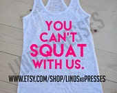 You Can't Squat with Us; Racerback Tank; Workout Tank; Mean Girls Tank; Mean Girls Shirt; Regina George