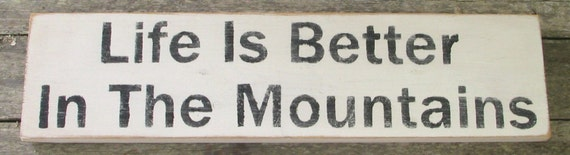 Life Is Better In The Mountains Wooden Sign