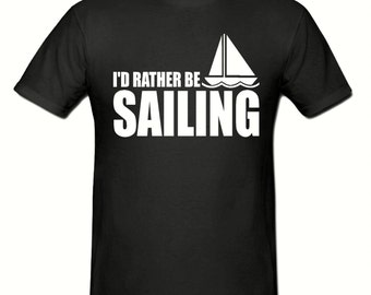 I'd rather be sailing t shirt,men,s t shirt sizes small- 2xl, gift,Sailing t shirt