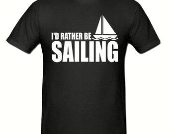 I'd rather be sailing t shirt,men,s t shirt sizes small- 2xl, gift,Sailing t shirt
