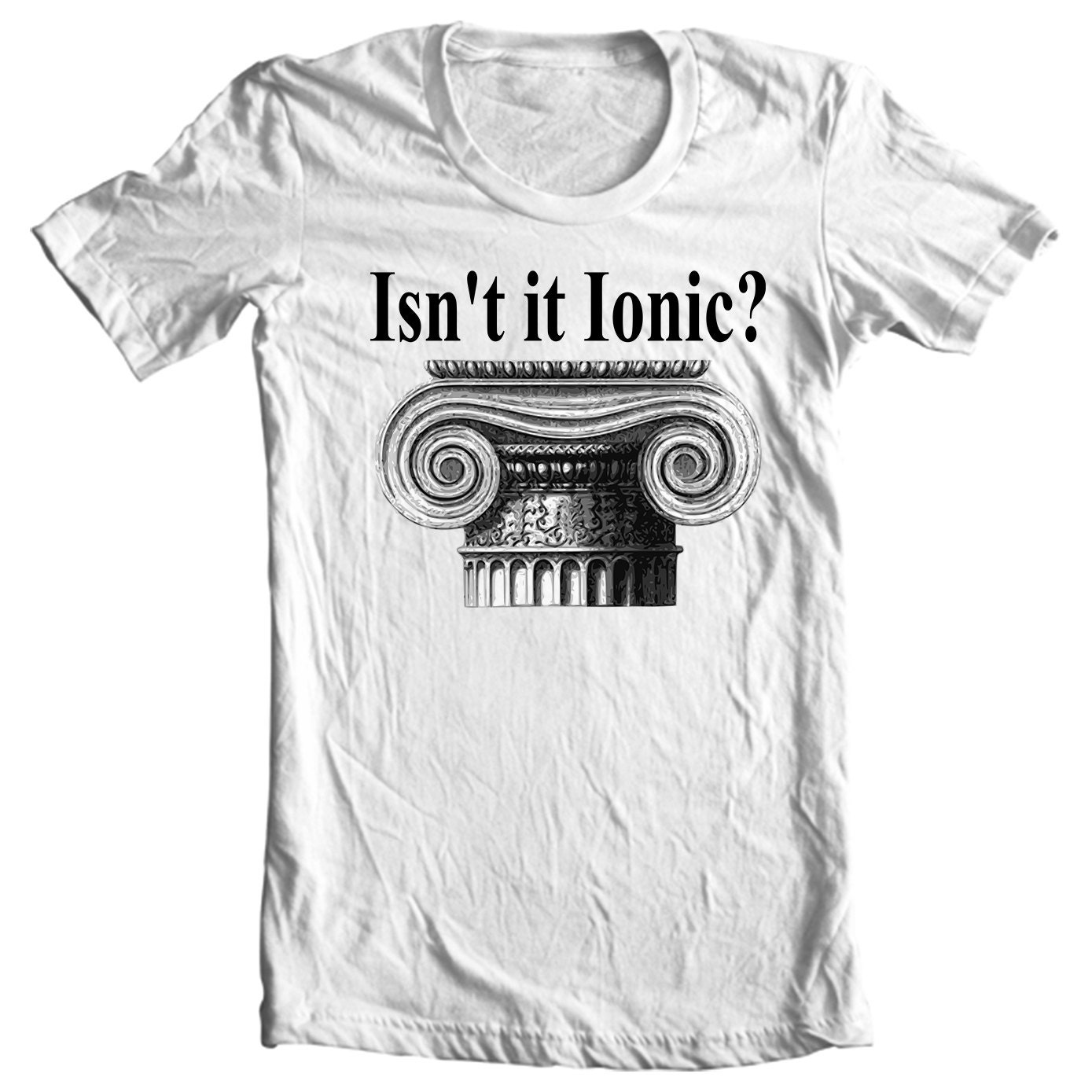 Isn't It Ionic? Classical Architecture T-shirt