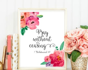 Pray Without Ceasing 1 Thessalonians 5 17/ Encouragement Print/ Scripture Print/ Bible Verse Print/ Watercolor Florals