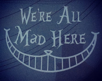 "Alice in Wonderland ""we're all mad here"" vinyl car window decal"