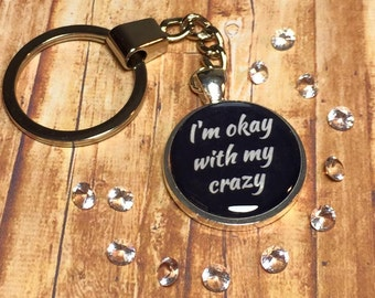 "Okay Crazy keyring keychain ""I'm okay with my crazy"""