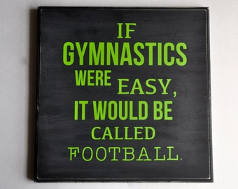 GYMNASTICS WOOD SIGN If gymnastics were easy it would be called football, Girl motivation, Bedroom Decor, Party Decor, Keepsake