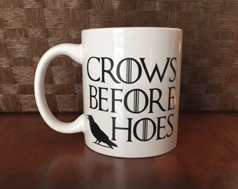 Crows Before Hoes! Game of Thrones  *Coffee mug, coffee cup, funny coffee mug, funny coffee cup, gift, personalized mugs  Perfect Gift!