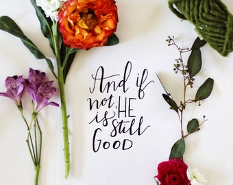 And if not, He is still good – hand-lettered print -  Motivational Wall Decor - Inspirational Quote - Typographic Print