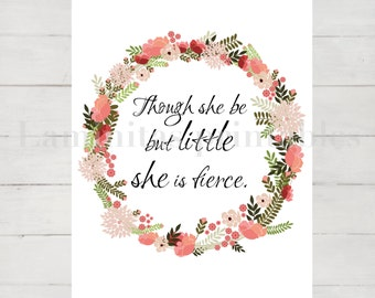 Nursery decor. Nursery art. Baby girl nursery. Though she be but little she is fierce. Though she be but little printable. Shakespeare quote