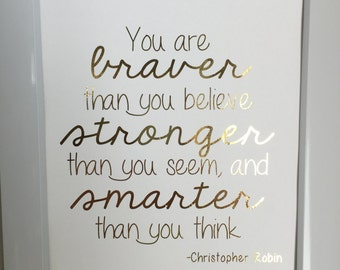 Nursery print-You are braver thank you believe-Winnie the pooh quote-Gold Foil Print
