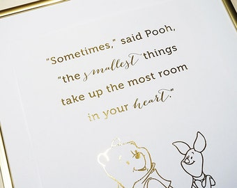 Winnie The Pooh - Sometimes The Smallest Things Take Up The Most Room in Your Heart - A.A. Milne - Gold Foil Print