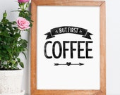 """Printable Art """"But First Coffee"""" Poster Coffee Printable Typography Wall Art Inspirational Quote Home Decor Digital Download Black and White"""