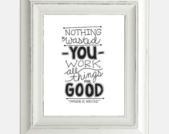"""Digital Download Print """"Nothing is Wasted"""" Inspirational Religious Worship Lyrics Hand Lettering Typography"""