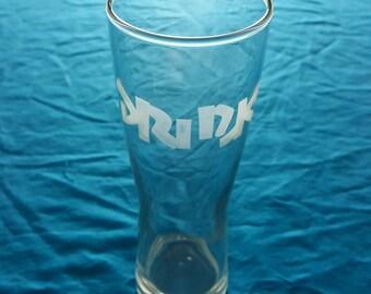 """Etched Pilsner Glass. """"Drink/Drunk"""""""