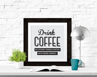 Drink Coffee. Do Stupid Things Faster With More Energy 8x8 Printable
