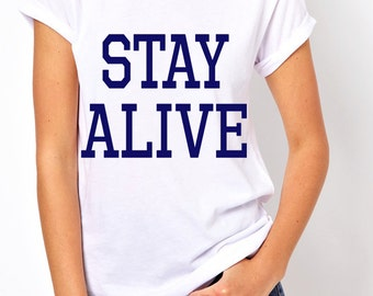 Stay Alive t-shirt!