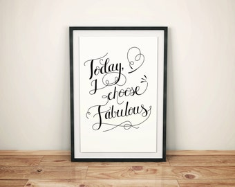 Today I Choose Fabulous Hand lettered A4 Print