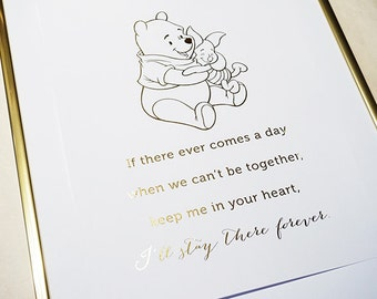 Winnie The Pooh - If There Ever Comes a Day When We Can't Be Together, Keep Me In Your Heart, I'll Stay There Forever - Gold Foil Print