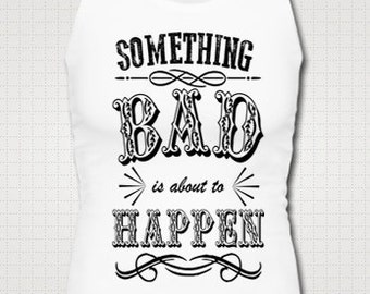 Fitted Something Bad Is About To Happen Tank Top Shirt Junior Southern Girl Country Drinking Southern Pride Fitness Custom Made