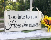 WEDDING SIGNS | Too late to run Here she comes | Bride and Groom | Mr and Mrs | Wood Wedding Signs | Flower Girl Signs | 6 x 11.5