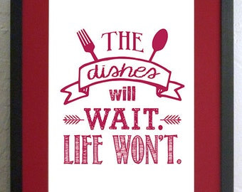 The Dishes Will Wait. Life Won't. - Digital File