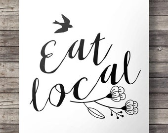 Eat local - Handlettered typography Printable inspirational wall art print INSTANT DOWNLOAD