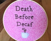 Death Before Decaf (pink) Embroidery Hoop