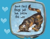 CAT COMPACT MIRROR -Some Days Things Look Better This Way. Upside Down Tortie Cat. Cat Mirror