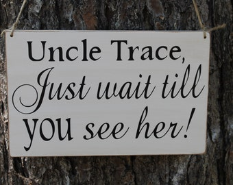 Rustic Wedding Sign Just wait till you see her Groom or uncle name Bride Ring Bearer Flower girl Here comes Ceremony Country Shabby Beach