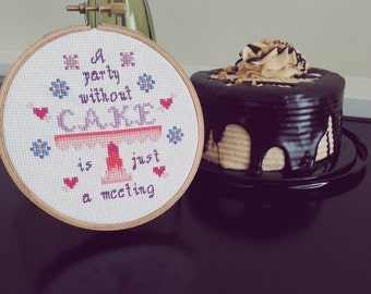 A Party Without Cake is Just A Meeting - Cross Stitch Kit - A Dry Wit June 2015