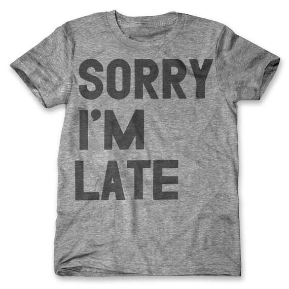 Sorry I'm Late (Men's / Unisex)