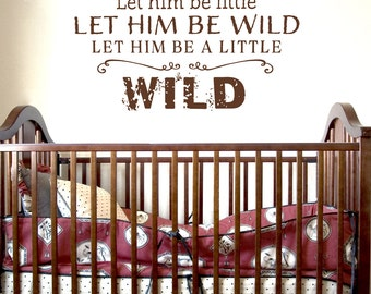 Let him be little Let him be wild - Vinyl Wall Decal nursery decor