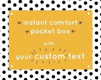 The Instant Comfort Pocket Box - with your custom text