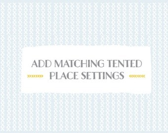 Add matching TENTED PLACE SETTINGS