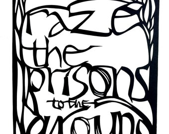 Raze the Prisons to the Ground- Papercut lettering