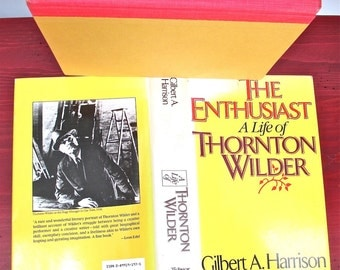 Enthusiast  Life of Thornton Wilder 1983 Gilbert Harrison  1st edition Biography. Literature.  Dramatist. Novelist. Illustrated. America.